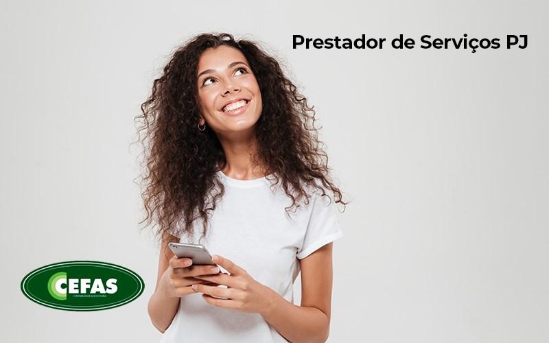 Prestador De Servicos Pj O Que Preciso Saber Para Ser Um - Contabilidade em Santos - SP |  Cefas Contabilidade e Administração - Tudo o que é necessário saber para ser um prestador de serviços PJ!