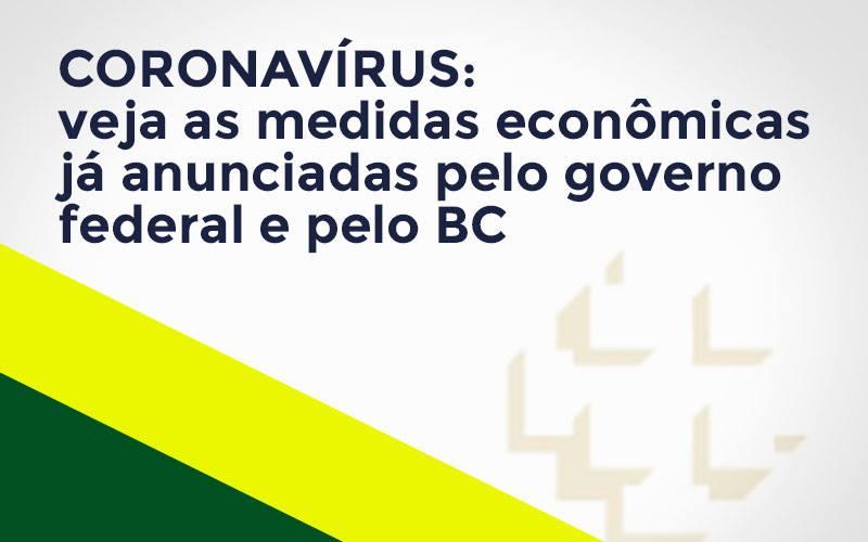 Coronavirus Medidas Economicas Anunciadas Pelo Governo Federal E Bc - Contabilidade em Santos - SP |  Cefas Contabilidade e Administração - Coronavírus: veja as medidas econômicas já anunciadas pelo governo federal e pelo BC