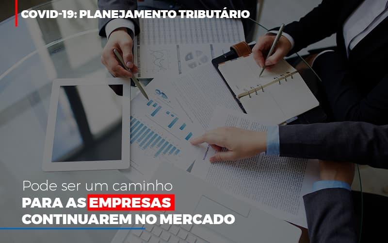 Covid 19 Planejamento Tributario Pode Ser Um Caminho Para Empresas Continuarem No Mercado - Abrir Empresa Simples - COVID-19: Planejamento tributário pode ser um caminho para as empresas continuarem no mercado