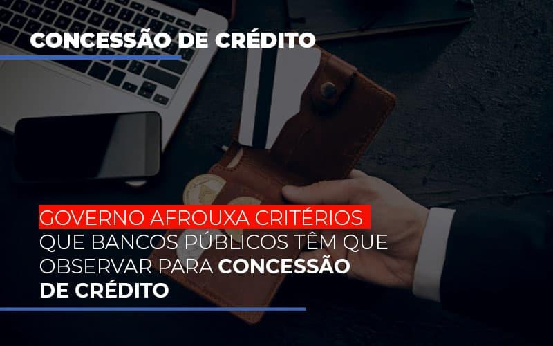 governo-afrouxa-criterios-que-bancos-tem-que-observar-para-concessao-de-credito - Governo afrouxa critérios que bancos públicos têm que observar para concessão de crédito