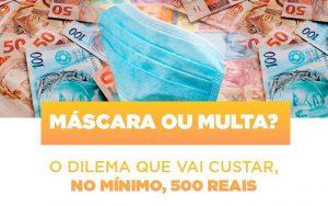 mascara-ou-multa-o-dilema-que-vai-custar-no-minimo-500-reais - Máscara ou Multa? O dilema que vai custar, no mínimo, 500 reais