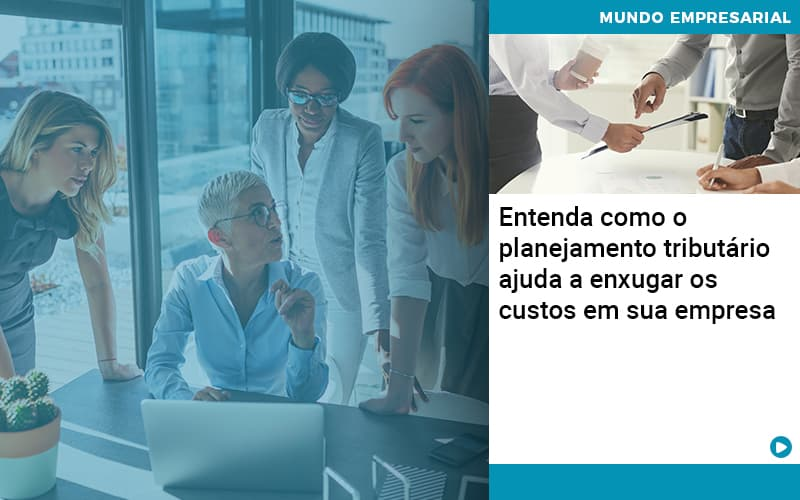 Planejamento Tributario Porque A Maioria Das Empresas Paga Impostos Excessivos - Abrir Empresa Simples - Entenda como o planejamento tributário ajuda a enxugar os custos em sua empresa