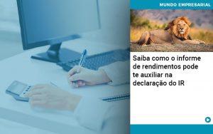 Saiba Como O Informe De Rendimento Pode Te Auxiliar Na Declaracao De Ir - Abrir Empresa Simples - Saiba como o informe de rendimentos pode te auxiliar na declaração do IR